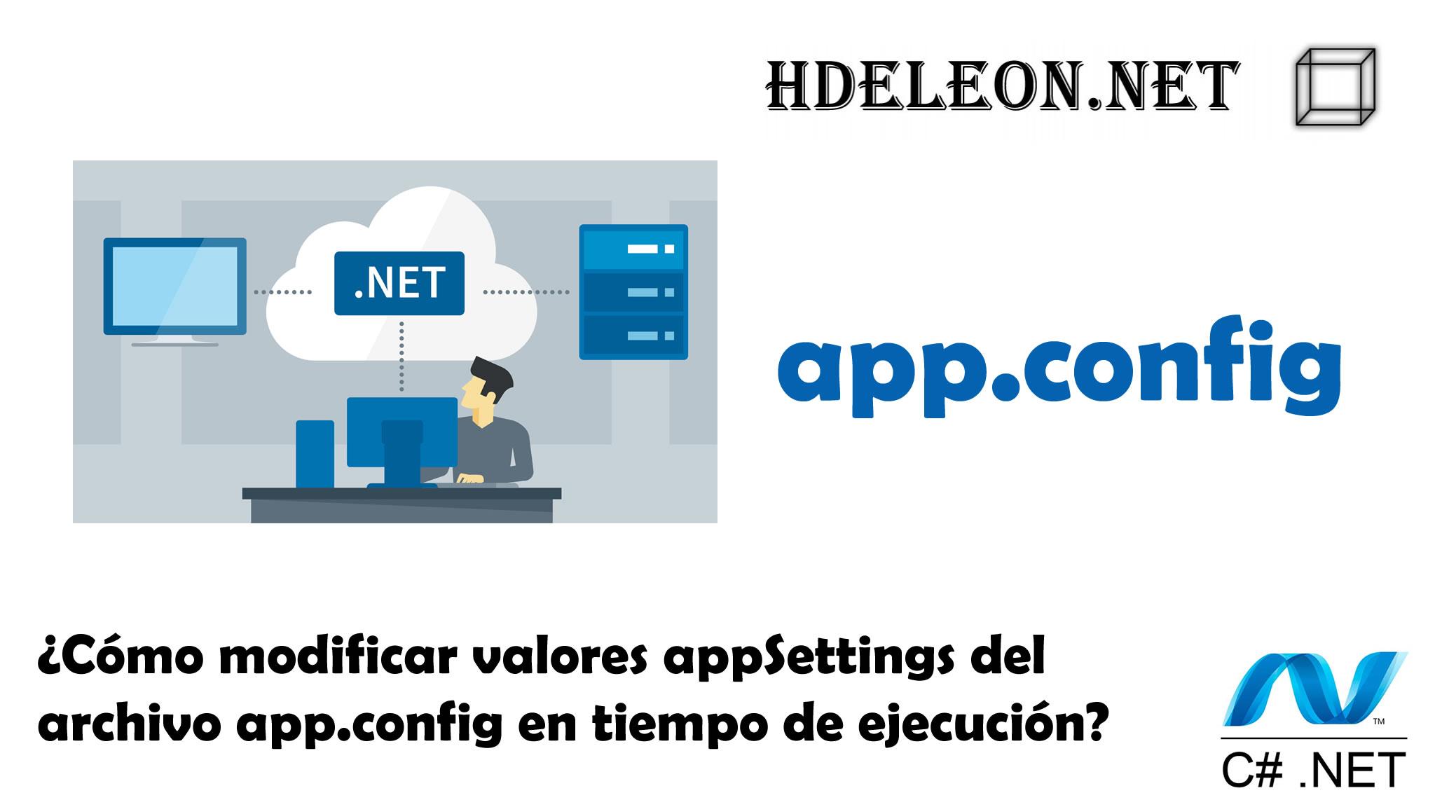 ¿Cómo modificar valores appSettings del archivo app.config en tiempo de ejecución? C# .Net