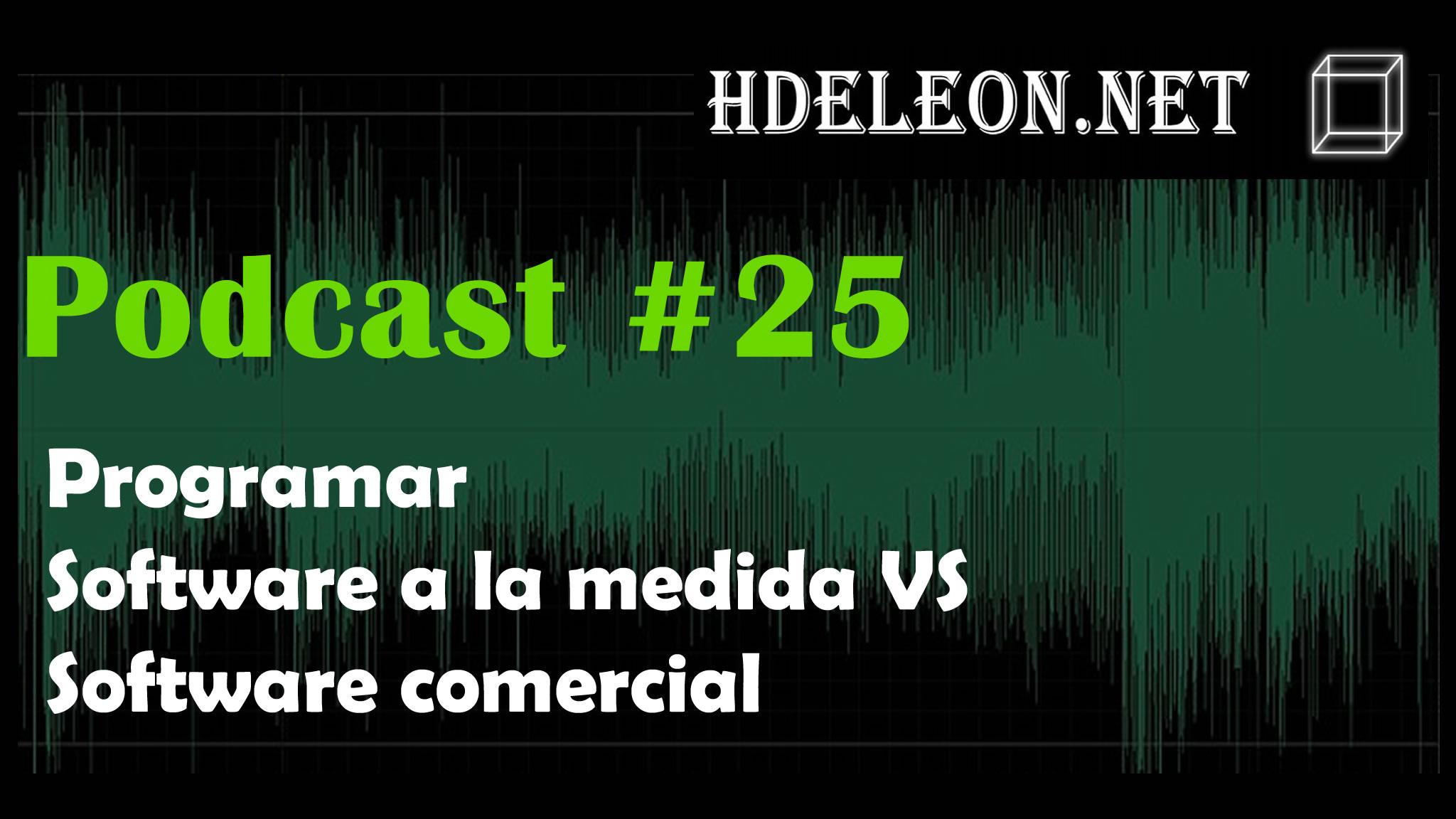 Podcast #25 – Programar software a la medida vs software comercial