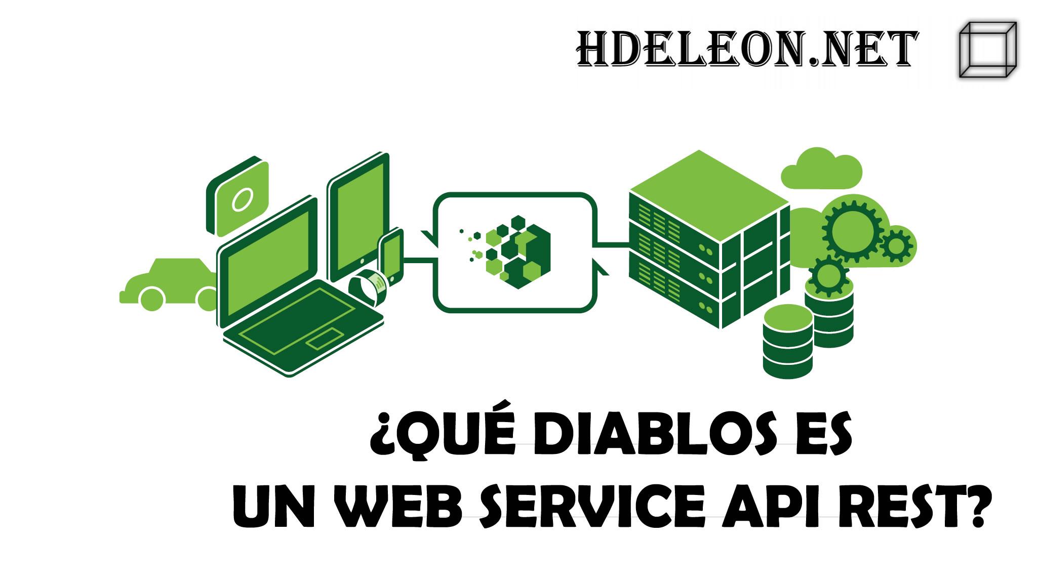 ¿Qué diablos es un web service Api Rest? Ejemplo práctico en C# .Net