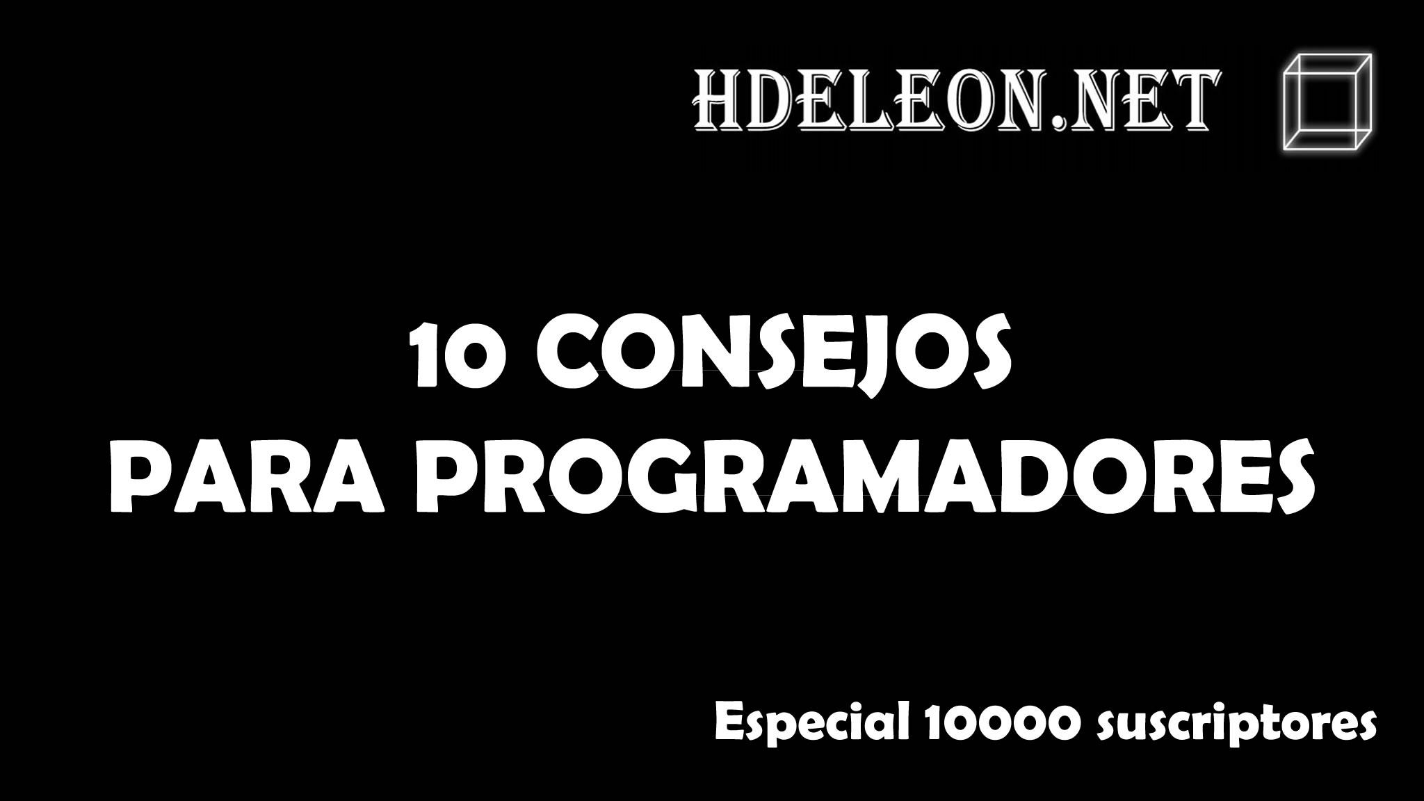 10 Consejos para programadores – Especial 10000 suscriptores